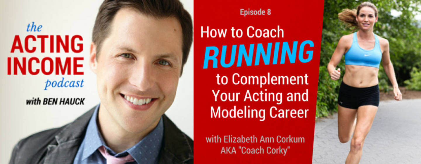 AIP008 | How to Coach Running to Complement Your Acting and Modeling Career – with Elizabeth Ann Corkum