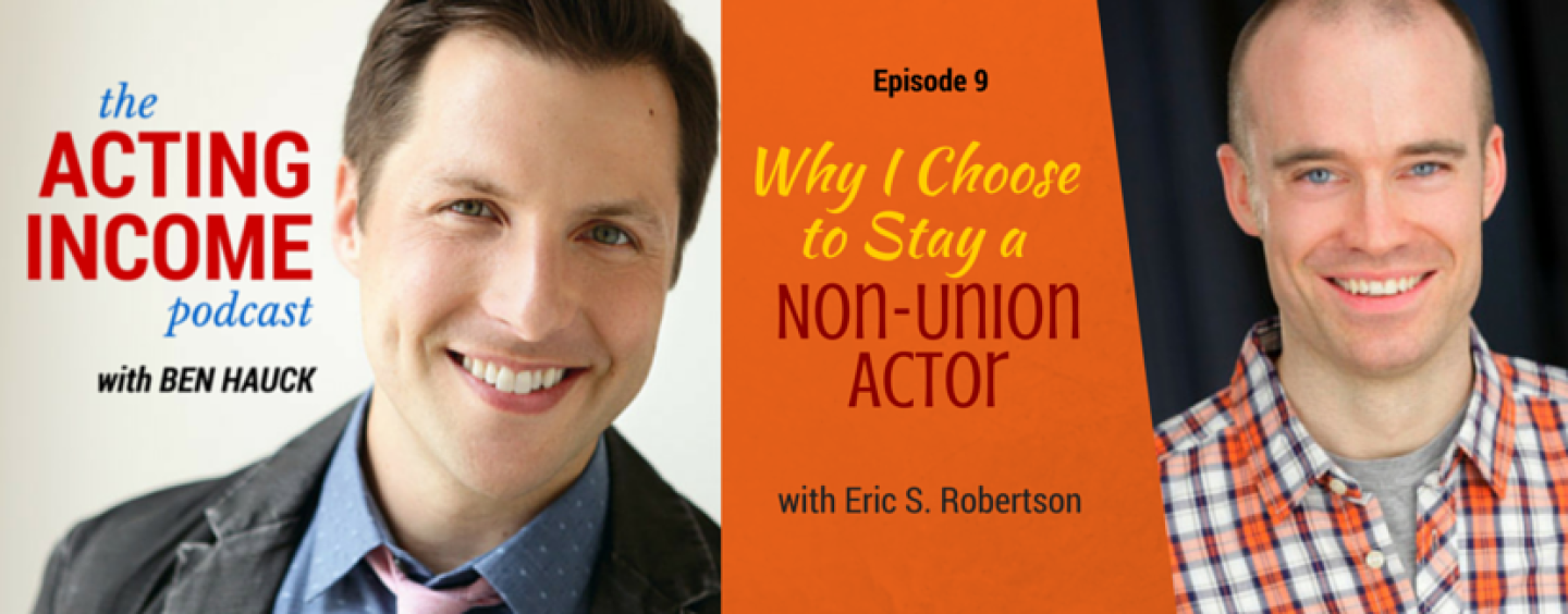 AIP009 | Why I Choose to Stay a Non-Union Actor – with Eric S. Robertson