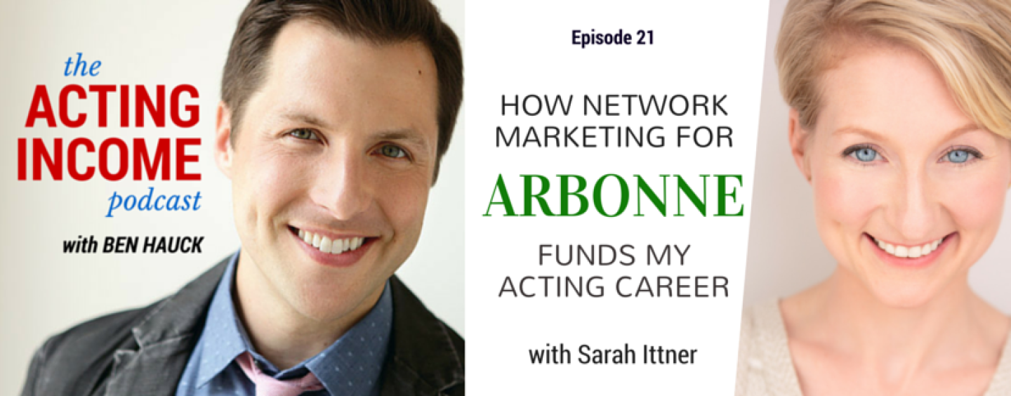 AIP021 | How Network Marketing for Arbonne Funds My Acting Career – with Sarah Ittner