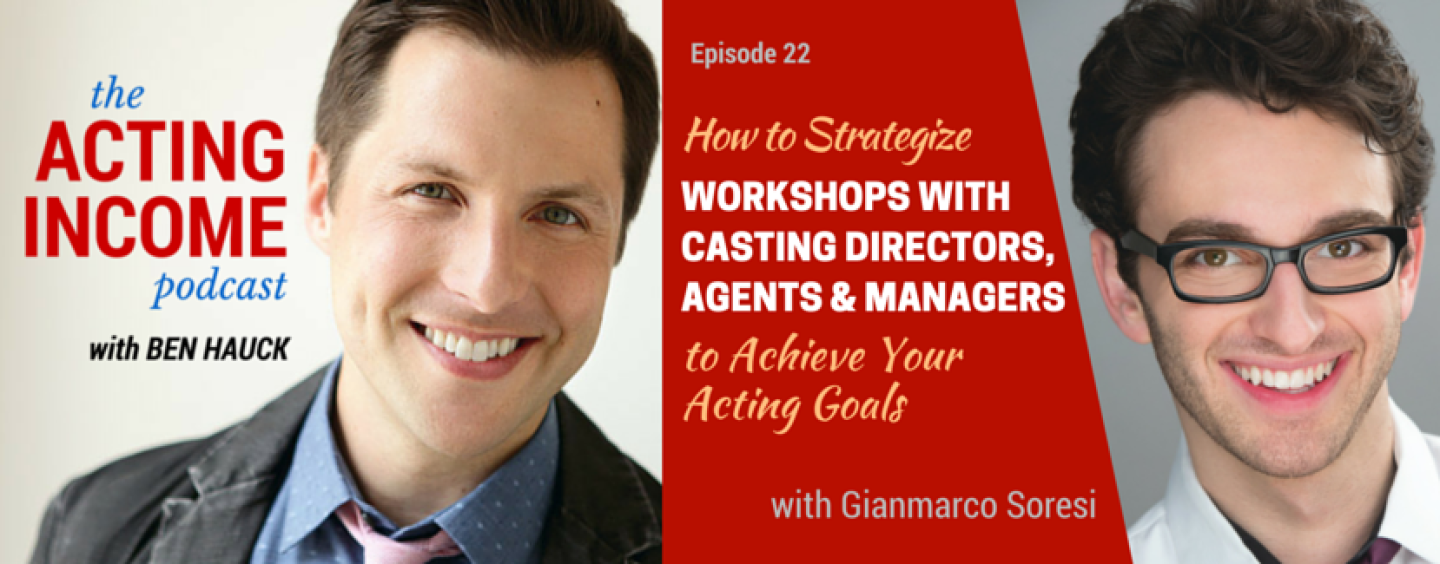 AIP022 | How to Strategize Workshops with Casting Directors, Agents, and Managers to Achieve Your Acting Goals – with Gianmarco Soresi