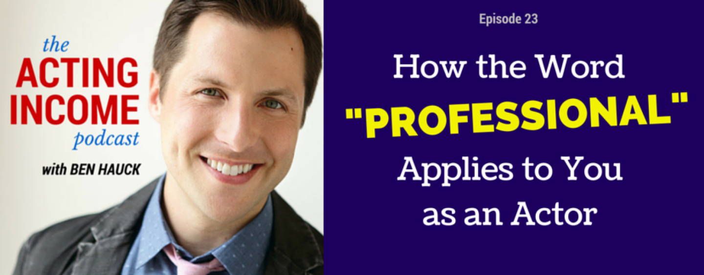 "AIP023 | How the Word ""Professional"" Applies to You as an Actor"
