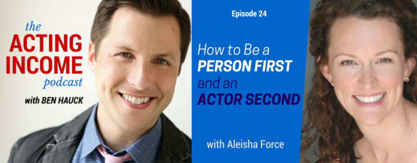 AIP024 | How to Be a Person First and an Actor Second – with Aleisha Force