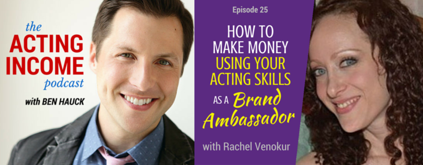 AIP025 | How to Make Money Using Your Acting Skills as a Brand Ambassador – with Rachel Venokur